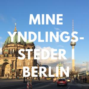 Mine yndlingssteder i Berlin fra Bagvrk.dk.